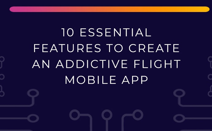 Essential Features to Create an Addictive Flight Mobile App