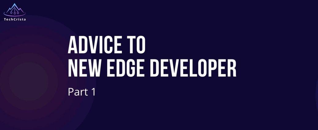 Part 1: Advice to New Edge Developer
