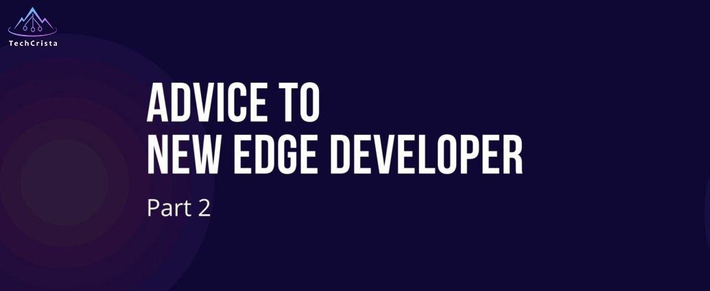 Part 2 -Advice to New Edge Developer